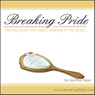 Breaking Pride: Tearing Down Walls, Walking in His Grace (Unabridged) Audiobook, by Heather Bixler