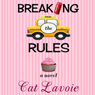 Breaking the Rules (Unabridged) Audiobook, by Cat Lavoie