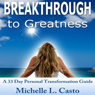 Breakthrough to Greatness: A 33 Day Personal Transformation Guide (Unabridged) Audiobook, by Michelle Casto
