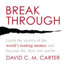 Breakthrough: Learn the Secrets of the Worlds Leading Mentor and Become the Best You Can Be Audiobook, by David C.M. Carter