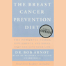 The Breast Cancer Prevention Diet: The Powerful Foods, Supplements, and Drugs that Combat Breast Cancer (Unabridged) Audiobook, by Dr. Bob Arnot