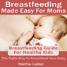 Breastfeeding Made Easy for Moms: Breastfeeding Guide for Healthy Kids - The Right Way To Breastfeed Your Baby (Unabridged) Audiobook, by Martha Calder