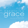 Breathing Grace: What You Need More Than Your Next Breath (Unabridged) Audiobook, by Harry Kraus