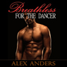 Breathless for the Dancer (Unabridged), by Alex Anders