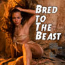 Bred to the Beast: Love the Monster - The New Breed (Unabridged), by Stroker Chase