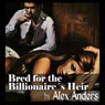 Bred for the Billionaires Heir (Unabridged) Audiobook, by Alex Anders