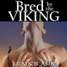 Bred by the Viking: The Vikings Virgin Slave (Unabridged), by Francis Ashe