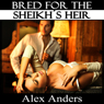 Bred for the Sheikhs Heir (Unabridged), by Alex Anders