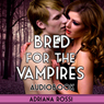 Bred for the Vampires: Sold to the Vampires, Book 2 (Unabridged) Audiobook, by Adriana Rossi