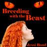 Breeding with the Beast: M-F Monster Breeding Erotica (Unabridged), by Jessi Bond