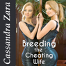 Breeding the Cheating Wife (Unabridged), by Cassandra Zara