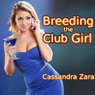 Breeding the Club Girl (Unabridged) Audiobook, by Cassandra Zara