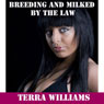 Breeding and Milked By the Law: Detective Impregnating the Abused Virgin (Unabridged) Audiobook, by Terra Williams