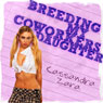 Breeding My Coworkers Daughter (Unabridged), by Cassandra Zara