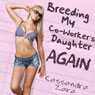Breeding My Coworkers Daughter...Again! (Unabridged) Audiobook, by Cassandra Zara