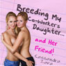 Breeding My Coworkers Daughter...and Her Friend! (Unabridged) Audiobook, by Cassandra Zara