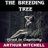 The Breeding Tree: Bred in Captivity (Unabridged), by Arthur Mitchell