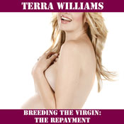 Breeding the Virgin: The Repayment (Unabridged), by Terra Williams