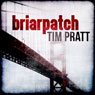 Briarpatch (Unabridged) Audiobook, by Tim Pratt