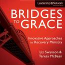 Bridges to Grace: Innovative Approaches to Recovery Ministry (Unabridged), by Elizabeth A. Swanson