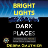 Bright Lights, Dark Places: Pioneering as a Female Police Officer in Las Vegas (Unabridged), by Debra Gauthier