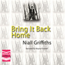 Bring It Back Home (Unabridged), by Niall Griffiths