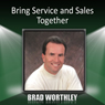Bring Service and Sales Together, by Brad Worthley