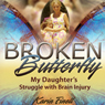 Broken Butterfly: My Daughters Struggle with Brain Injury (Unabridged) Audiobook, by Karin Finell