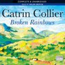 Broken Rainbows (Unabridged), by Catrin Collier