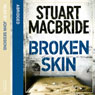 Broken Skin, by Stuart MacBride
