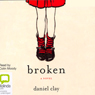 Broken (Unabridged) Audiobook, by Daniel Clay