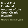 Brood X: A Firsthand Account of the Great Cicada Invasion (Unabridged) Audiobook, by Michael Phillip Cash