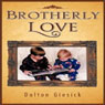 Brotherly Love (Unabridged) Audiobook, by Dalton Giesick