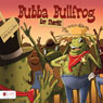 Bubba Bullfrog for Sheriff (Unabridged) Audiobook, by Lori Stone