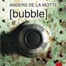 Bubble (Unabridged), by Anders de la Motte