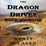 Buck Johnson: The Dragon Drive? (Unabridged), by Wyatt McLaren