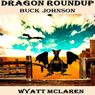 Buck Johnson: Dragon Roundup (Unabridged) Audiobook, by Wyatt McLaren