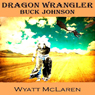 Buck Johnson: Dragon Wrangler (Unabridged) Audiobook, by Wyatt McLaren