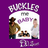 Buckles Me Baby: The Bootscootin Books (Unabridged), by D. D. Scott