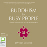 Buddhism for Busy People (Unabridged) Audiobook, by David Michie
