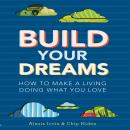 Build Your Dreams: How to Make a Living Doing What You Love (Unabridged), by Chip Hiden