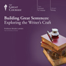 Building Great Sentences: Exploring the Writers Craft Audiobook, by The Great Courses