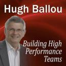 Building High Performance Teams (Unabridged), by Hugh Ballou
