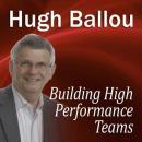 Building High Performance Teams (Unabridged) Audiobook, by Hugh Ballou