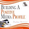 Building a Positive Media Profile: The Easy Step-by-Step Guide (Unabridged) Audiobook, by Pauline Rowson