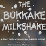 The Bukkake Milkshake: A Giant Orgy with a Creamy Surprise Ending (Unabridged), by Amie Heights