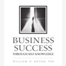 Business Success Through Self-Knowledge (Unabridged) Audiobook, by William D. Anton PhD