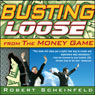Busting Loose from the Money Game: Mind-Blowing Strategies for Changing the Rules of a Game You Cant Win (Unabridged), by Robert Scheinfeld