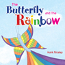 The Butterfly and the Rainbow (Unabridged), by Hank Niceley