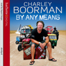 By Any Means Audiobook, by Charley Boorman